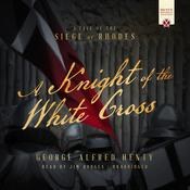 A Knight of the White Cross by  George Alfred Henty audiobook