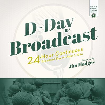 D-Day Broadcast by Jim Hodges audiobook