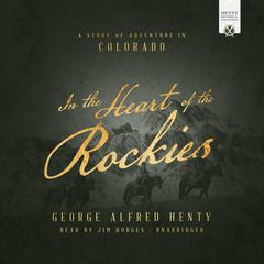 In the Heart of the Rockies by George Alfred Henty audiobook