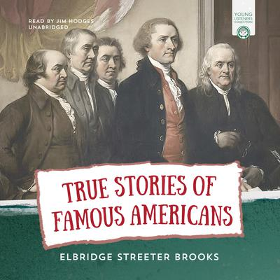 True Stories of Famous Americans by Elbridge Streeter Brooks audiobook