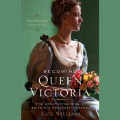 Becoming Queen Victoria by  Kate Williams audiobook