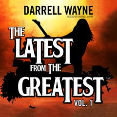 The Latest from the Greatest, Vol. 1 by Darrell Wayne audiobook