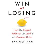 Win at Losing by  Sam Weinman audiobook