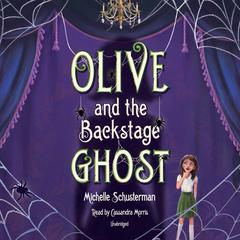 Olive and the Backstage Ghost by Michelle Schusterman audiobook