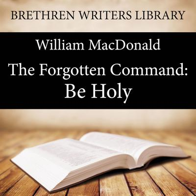 The Forgotten Command: Be Holy by William Colt MacDonald audiobook