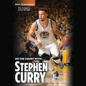On the Court with … Stephen Curry by  Matt Christopher audiobook