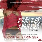 Dirtier Than Ever by Vickie M. Stringer