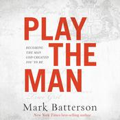 Play the Man by  Mark Batterson audiobook