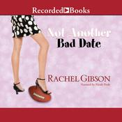 Not Another Bad Date by  Rachel Gibson audiobook