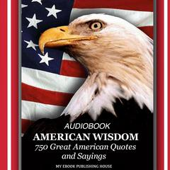 American Wisdom - 750 Great American Quotes and Sayings