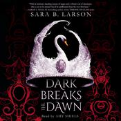 Dark Breaks the Dawn by  Sara B. Larson audiobook