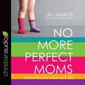No More Perfect Moms by  Jill Savage audiobook