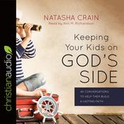 Keeping Your Kids on God's Side by  Natasha Crain audiobook