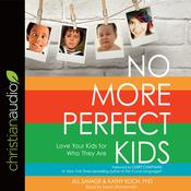 No More Perfect Kids by  Kathy Koch audiobook