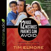 12 Huge Mistakes Parents Can Avoid by  Tim Elmore audiobook