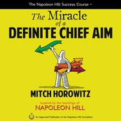 The Miracle of a Definite Chief Aim by  Mitch Horowitz audiobook