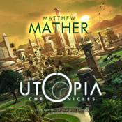 The Utopia Chronicles by  Matthew Mather audiobook