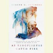 As Kingfishers Catch Fire by  Eugene H. Peterson audiobook