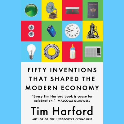 Fifty Inventions That Shaped the Modern Economy by Tim Harford audiobook