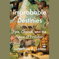 Improbable Destinies by Jonathan B. Losos audiobook