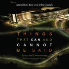 Things That Can and Cannot Be Said by Arundhati Roy, John Cusack