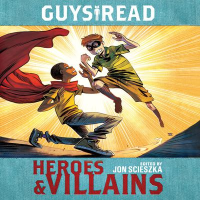 Guys Read: Heroes & Villains by Jon Scieszka audiobook