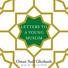 Letters to a Young Muslim by Omar Saif Ghobash audiobook