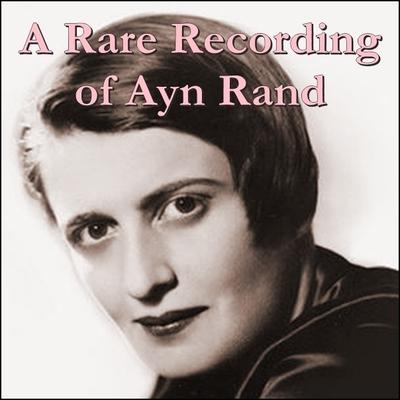 A Rare Recording of Ayn Rand by Ayn Rand audiobook