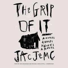 The Grip of It by Jac Jemc