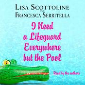I Need a Lifeguard Everywhere but the Pool by Francesca Serritella, Lisa Scottoline