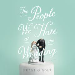 The People We Hate at the Wedding by Grant Ginder audiobook