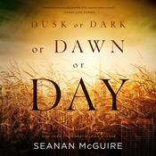 Dusk or Dark or Dawn or Day by  Seanan McGuire audiobook
