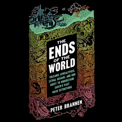 The Ends of the World by Peter Brannen audiobook