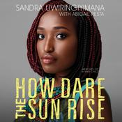 How Dare the Sun Rise by  Sandra Uwiringiyimana audiobook