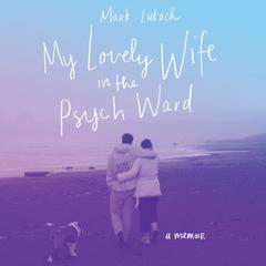 My Lovely Wife in the Psych Ward by Mark Lukach audiobook