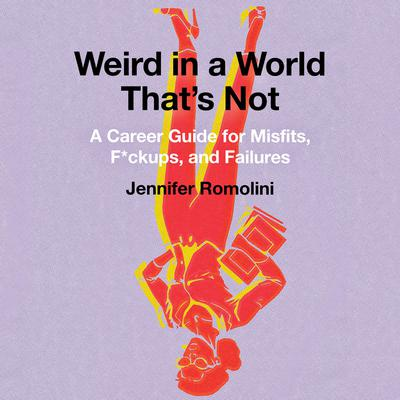 Weird in a World That's Not by Jennifer Romolini audiobook