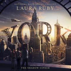 York: The Shadow Cipher by Laura Ruby audiobook