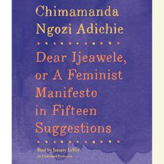 Dear Ijeawele, or A Feminist Manifesto in Fifteen Suggestions by Chimamanda Ngozi Adichie audiobook