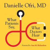 What Patients Say, What Doctors Hear by  Danielle Ofri audiobook