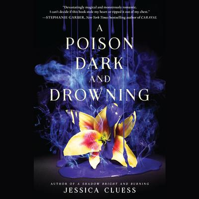 A Poison Dark and Drowning (Kingdom on Fire, Book Two) by Jessica Cluess audiobook