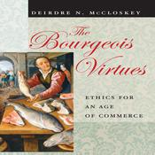 The Bourgeois Virtues by  Deirdre N. McCloskey audiobook