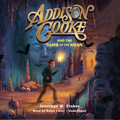Addison Cooke and the Tomb of Khan by Jonathan W. Stokes audiobook