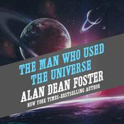 The Man Who Used the Universe by  Alan Dean Foster audiobook