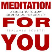 Meditation for You - A Simple To Follow Meditation For Anxiety by  Benjamin  Bonetti audiobook