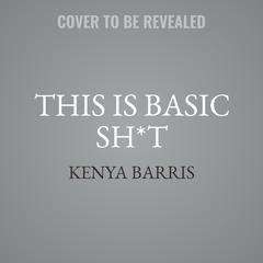 This Is Basic Sh*t by Kenya Barris audiobook