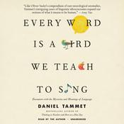 Every Word Is a Bird We Teach to Sing by  Daniel Tammet audiobook