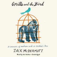 Gorilla and the Bird by Zack McDermott audiobook