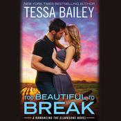 Too Beautiful to Break by  Tessa Bailey audiobook