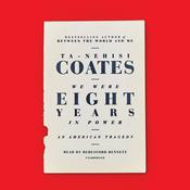 We Were Eight Years in Power by  Ta-Nehisi Coates audiobook