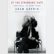 At the Strangers' Gate by  Adam Gopnik audiobook